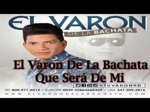 El Varon De La Bachata - Que Será De Mi