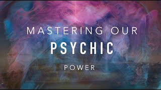 Channeling- Mastering Our Psychic Power
