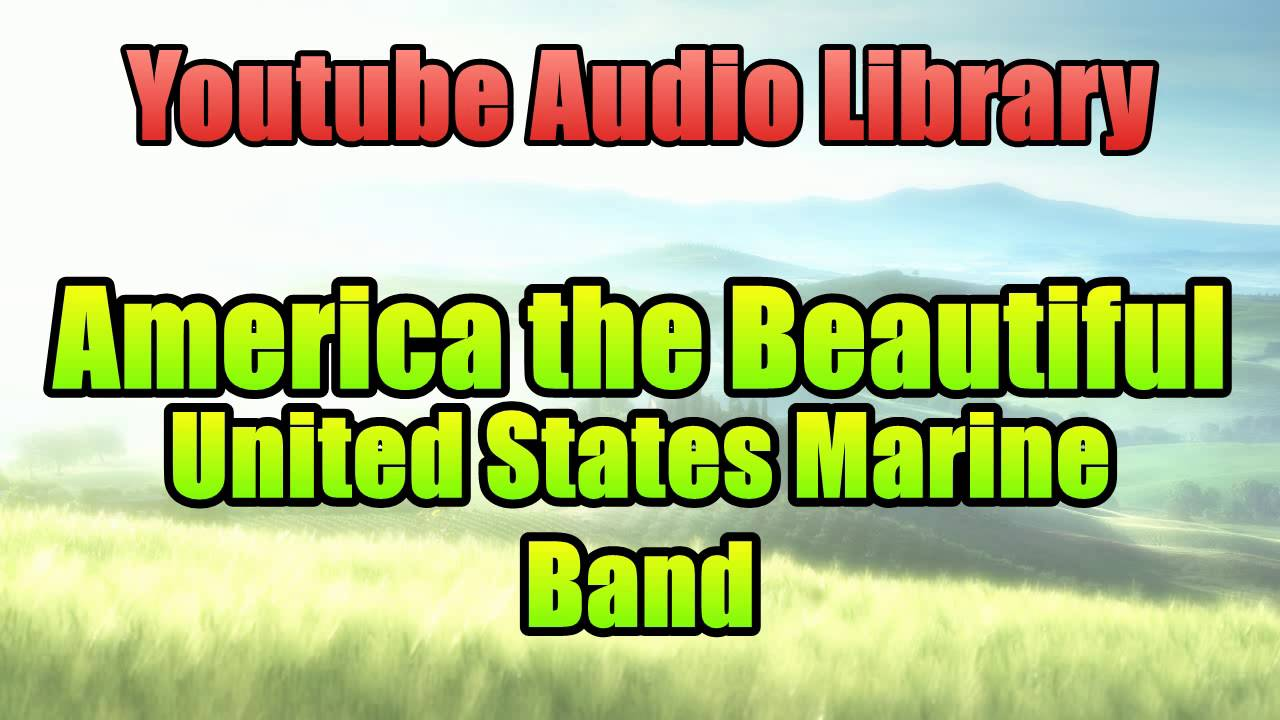 America The Beautiful Youtube Audio Library Copyright Free - States of america song youtube