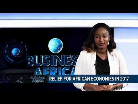 Relief for African economies in 2017 [Business Africa]