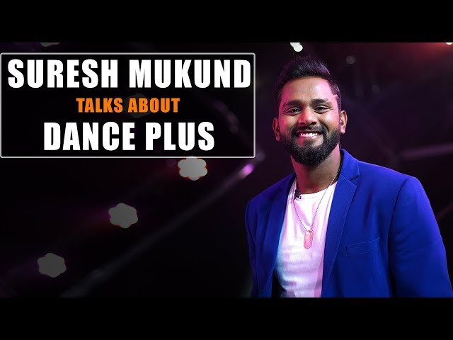 Suresh Mukund Talks About Dance Plus | Behind The Scenes | The Kings