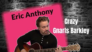 Gnarls Barkley - Crazy - SOULFUL Eric Anthony Acoustic Cover (Ray Lamontagne Version)