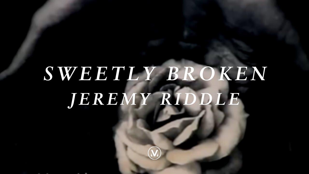 SWEETLY BROKEN [Official Lyric Video]   Jeremy Riddle   Vineyard Worship