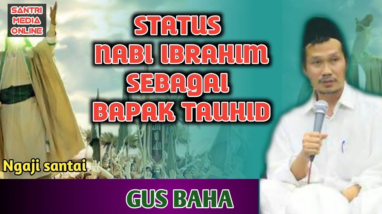 Gus Baha Terbaru | Nabi Ibrahim Sebagai Bapak Tauhid | Prasyarat Jadi Wali :)-