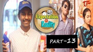 Expectation Vs Reality | Episode #13 | Telugu Comedy Web Series | by Ravi Ganjam | #TeluguWebSeries