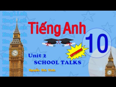 TIẾNG ANH LỚP 10 – UNIT 2 : SCHOOL TALKS (LISTENING) | ENGLISH 10