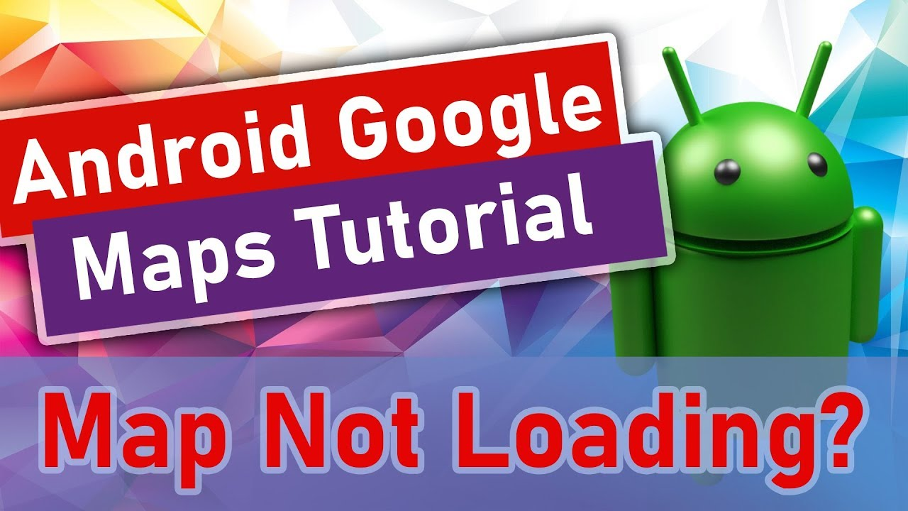 #2 Android Google Maps Tutorial - Map Not Loading?