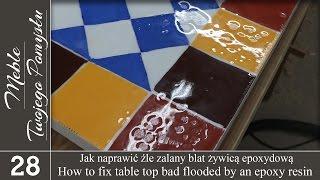 Jak naprawić źle zalany blat żywicą epoksydową / How to fix table top bad flooded by an epoxy resin
