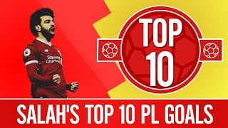 Top 10 mo salah premier league goals 2017/18