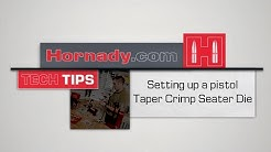 Hornady® TECH TIPS: How to set up a pistol Taper Crimp Seater Die