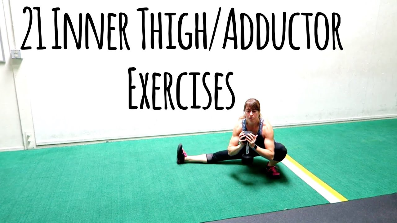 21 Inner Thigh Exercises Adductor Variations Youtube