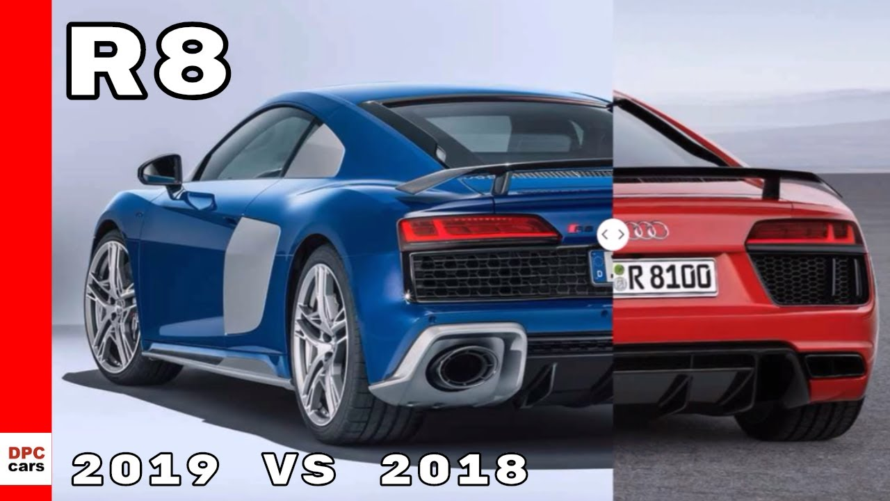2018 Audi R8 Vs 2019 Audi R8 Youtube