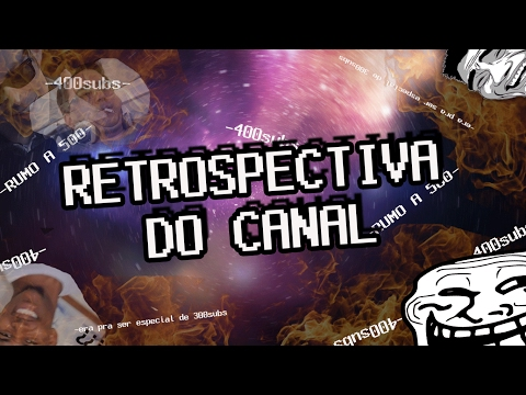 RETROSPECTIVA DO CANAL ~~(ESPECIAL 400 SUBS)~~