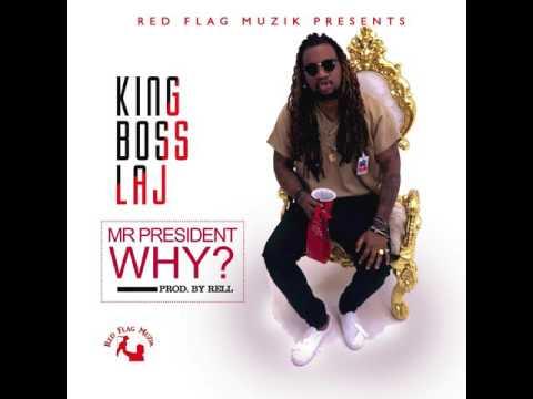 King Boss LAJ - Mr President WHY ???