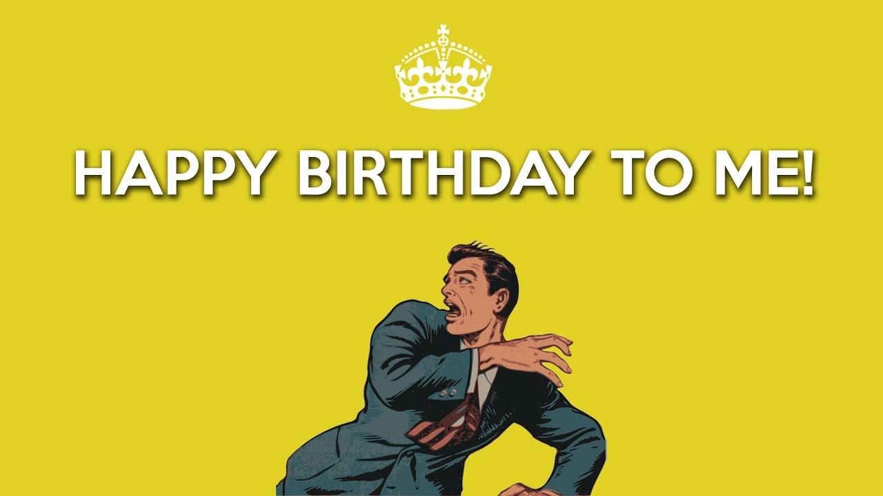 happy birthday to me my birthday status update youtube