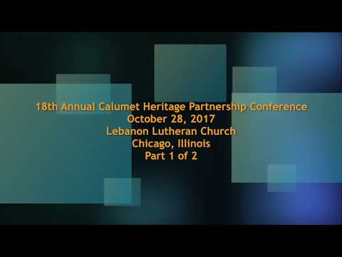 102817 18th Annual Calumet Heritage Partnership Conference Part 1