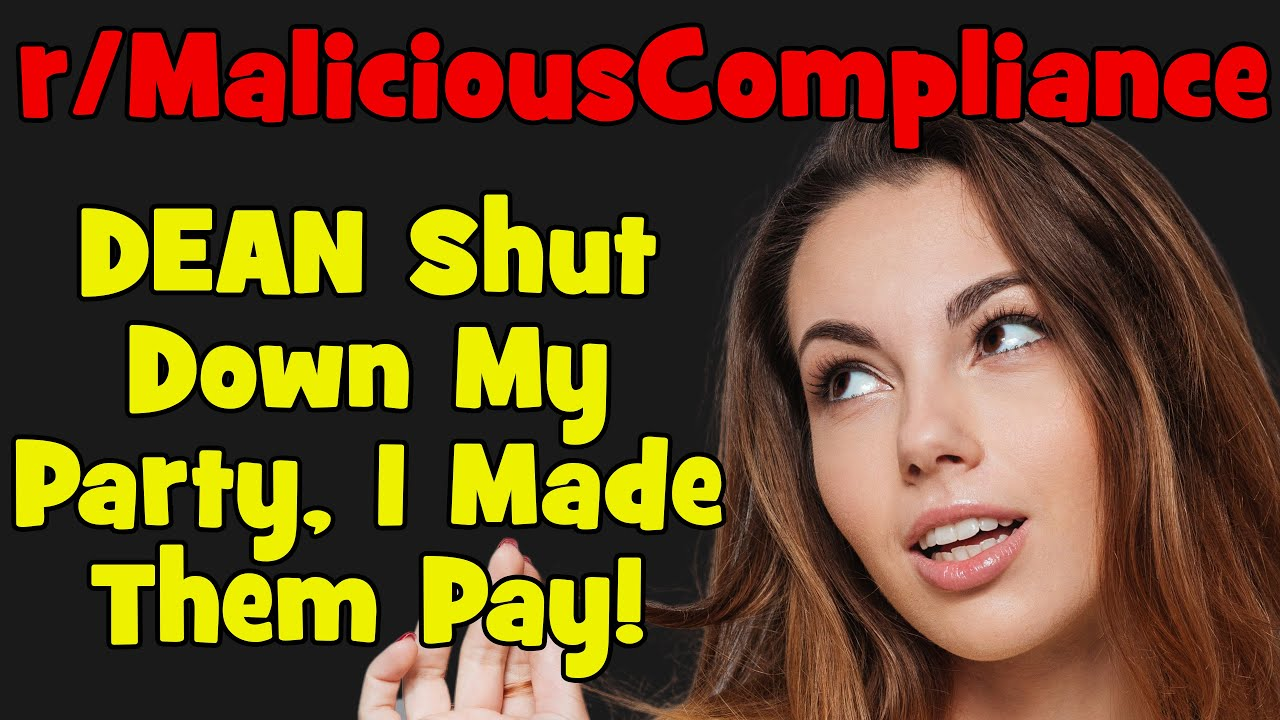 r/MaliciousCompliance - DEAN Shut Down My Party, I Made Them Pay! - #510
