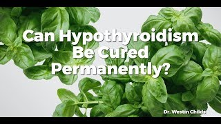 Can Hypothyroidism Be Cured Permanently?