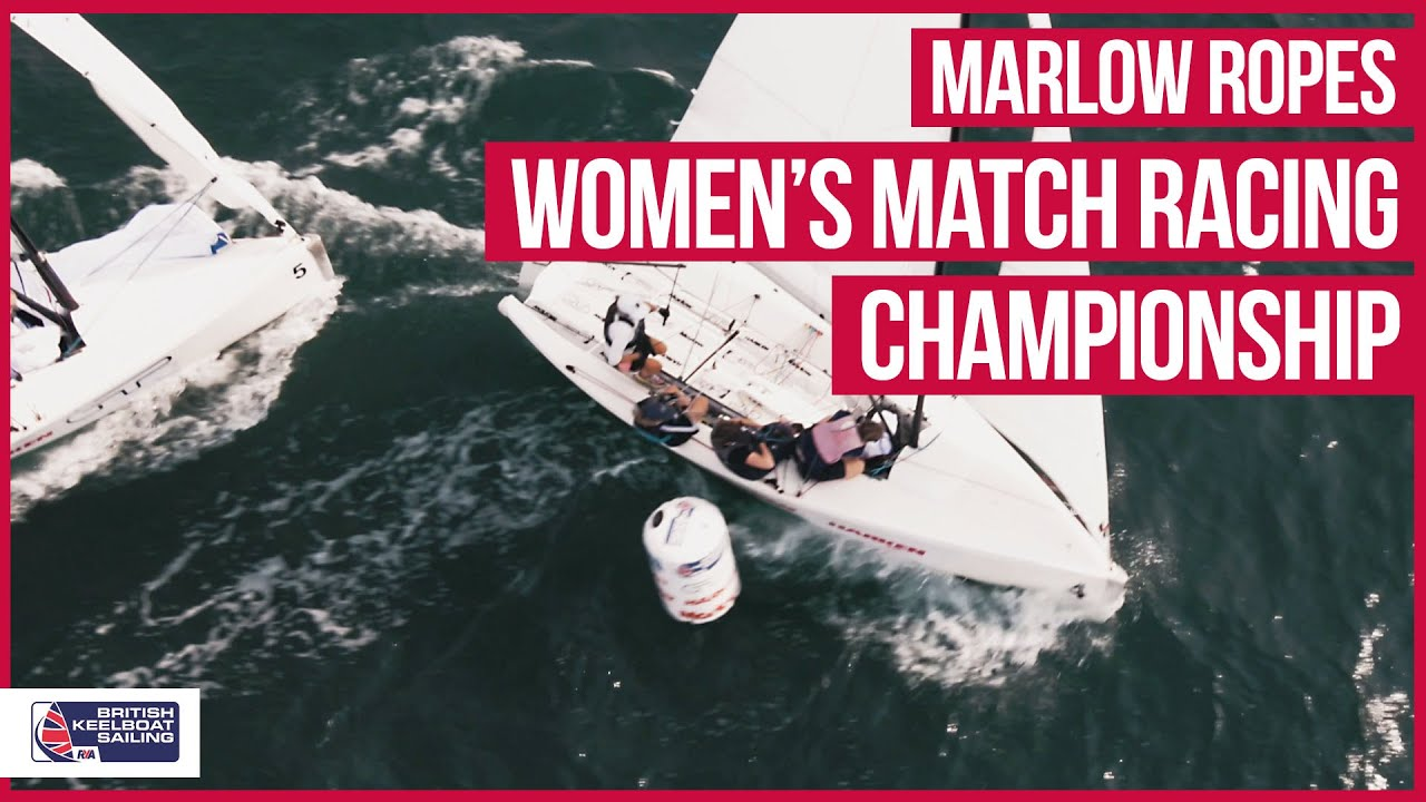 MARLOW ROPES WOMEN'S MATCH RACING Championships with British Keelboat Sailing