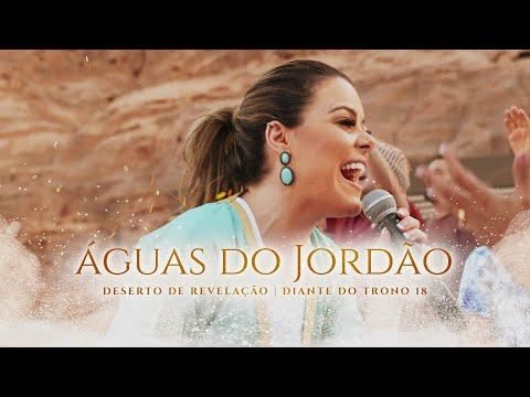 ÁGUAS DO JORDÃO  DESERTO DE REVELAÇÃO     DIANTE DO TRONO  ANA PAULA VALADÃO