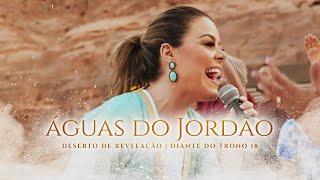 ÁGUAS DO JORDÃO DESERTO DE REVELAÇÃO CLIPE OFICIAL DIANTE DO TRONO ANA PAULA VALADÃO