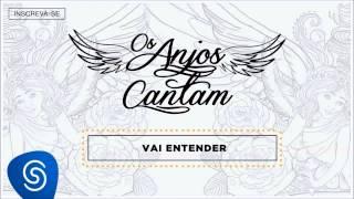 Jorge & Mateus - Vai Entender (Os Anjos Cantam) [Áudio Oficial]
