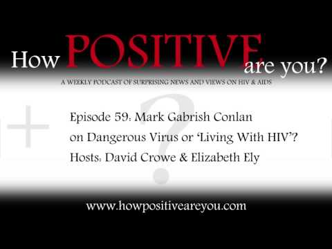 How Positive Are You? - Episode 59: Mark Gabrish Conlan on Dangerous Virus or 'Living With HIV'?