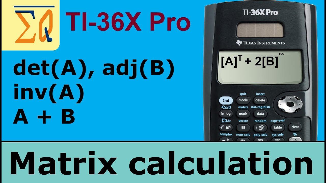 TI 36X Pro calculate matrix determinant , inverse and other calculation