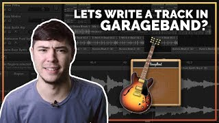 Let's Write A Track In Garageband (It's Actually Pretty Great In 2018!
