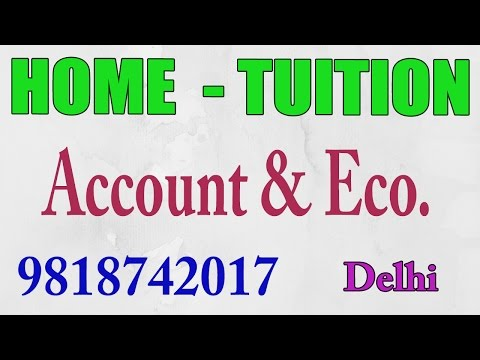 Home tuition in Delhi for Accounts,[BEST TUTOR]  Economics, Maths, commerce, Business