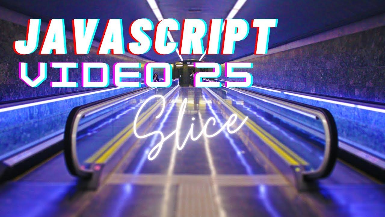 Easiest Series For Learning Javascript - Slice Method - Video 25