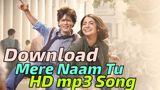 Download Mere Naam Tu Full Song | Shah Rukh Khan | Zero Movie | mere naam tu mp3 song