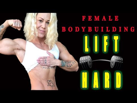FEMALE BODYBUILDING – LIFT HARD