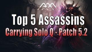 Top 5 Assassins - Carrying Solo Q - Patch 5.2 - League of Legends