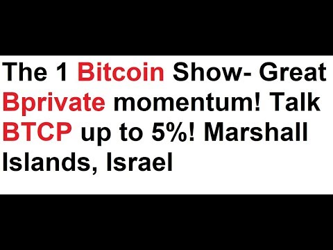 The 1 Bitcoin Show- Great Bprivate momentum! Talk BTCP up to 5%! Israel, Marshall Islands