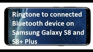 How to Sync Phone Ringtone to connected Bluetooth device on Samsung Galaxy S8 and S8+ Plus