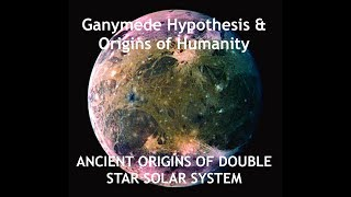 Ganymede Hypothesis - Humanity Originated on a Moon from Jupiter - Theodore Holden thumbnail