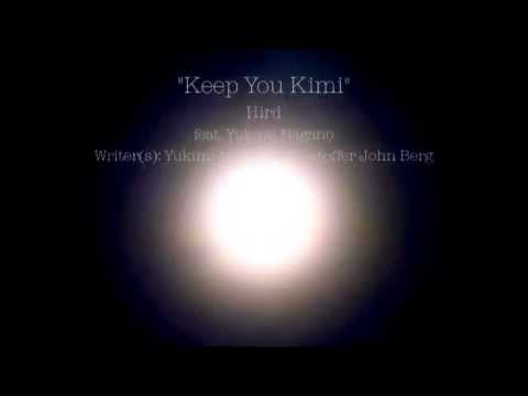 """Keep You Kimi"" Hird feat. Yukimi Nagano (Lyrics)"