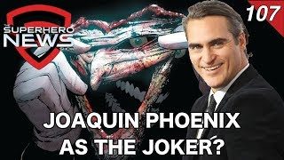 Superhero News #107: Joaquin Phoenix in talks to star in The Joker standalone film