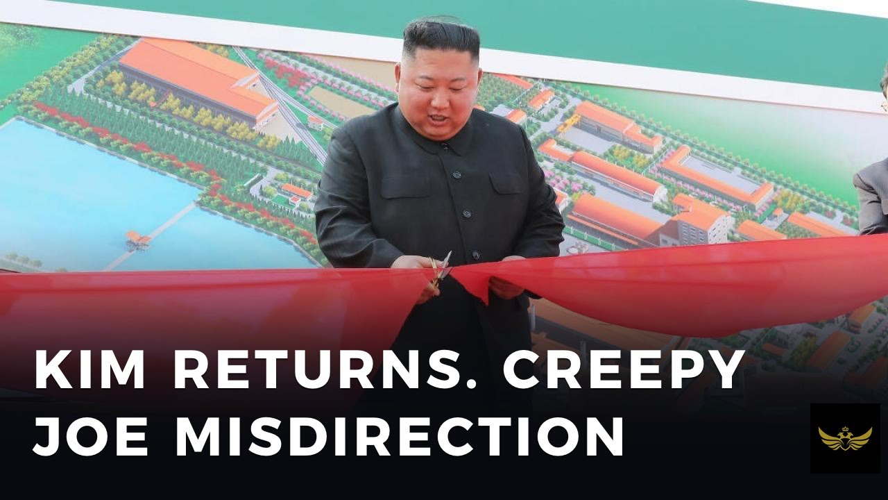 Kim Jong-un returns. Creepy Joe misdirection (Before the video)