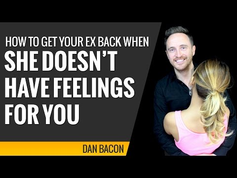 how to get your ex back when she doesn't have feelings for you