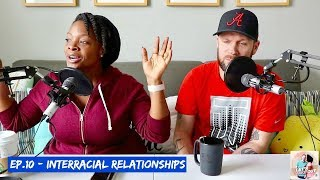Interracial Relationships | Let's Make Out | Ep. 10