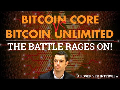 Bitcoin Core VS Bitcoin Unlimited, The Battle Rages On! – Roger Ver Interview