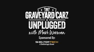 GOING LIVE: Graveyard Carz: Unplugged with Mark Worman – Sponsored by ShelterLogic