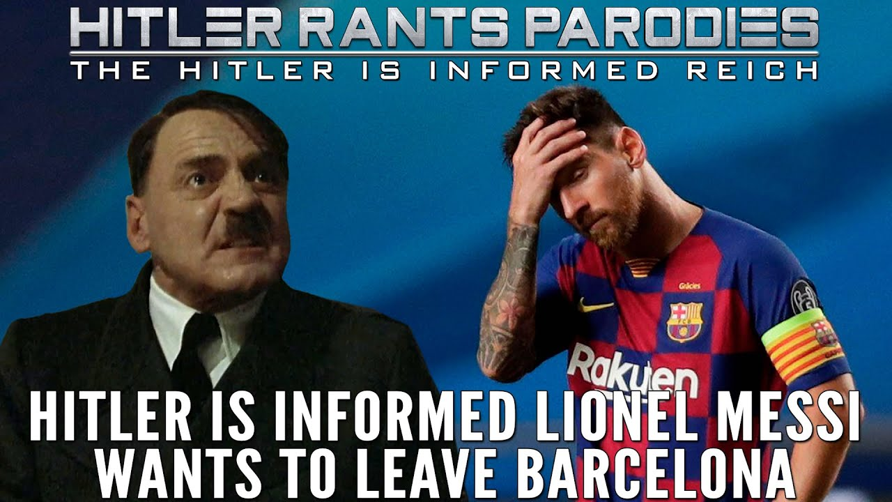 Hitler is informed Lionel Messi wants to leave Barcelona