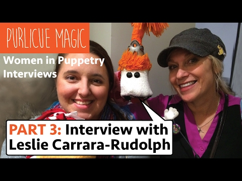 PART 3: Women in Puppetry Interview with Leslie Carrara-Rudolph