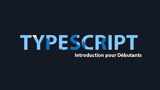 Une Introduction à TypeScript pour Débutants - Tutoriel français 2018
