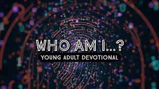 Who Am I...? Young Adult Devotional Series (Episode 2)