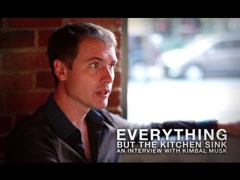 Everything but The Kitchen Sink: An Interview with Kimbal Musk ...