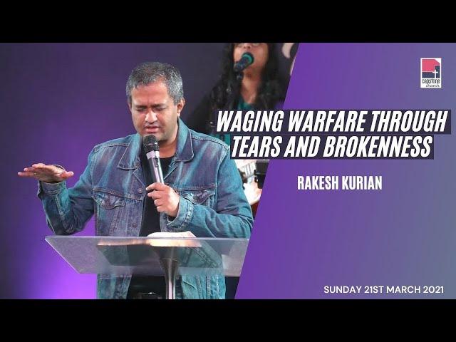 Waging Warfare though Tears and Brokenness | Rakesh Kurian | 21st March 2021